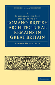 A Bibliographical List Descriptive of Romano-British Architectural Remains in Great Britain