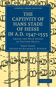 The Captivity of Hans Stade of Hesse in A.D. 1547–1555, Among the Wild Tribes of Eastern Brazil