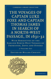 The Voyages of Captain Luke Foxe, of Hull, and Captain Thomas James, of Bristol, in Search of a North-West Passage, in 1631–32