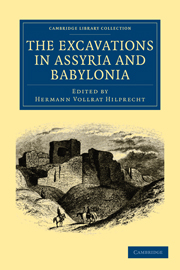 The Excavations in Assyria and Babylonia