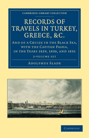 Records of Travels in Turkey, Greece, etc., and of a Cruize in the Black Sea, with the Capitan Pasha, in the Years 1829, 1830, and 1831
