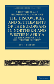 A Historical and Philosophical Sketch of the Discoveries and Settlements of the Europeans in Northern and Western Africa, at the Close of the Eighteenth Century
