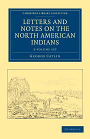 Letters and Notes on the Manners, Customs, and Condition of the North American Indians