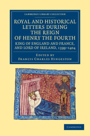 Royal and Historical Letters during the Reign of Henry the Fourth, King of England and France, and Lord of Ireland, 1399–1404