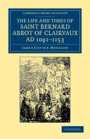 The Life and Times of Saint Bernard, Abbot of Clairvaux, AD 1091–1153
