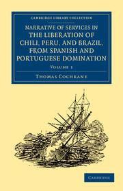 Narrative of Services in the Liberation of Chili, Peru, and Brazil, from Spanish and Portuguese Domination