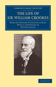The Life of Sir William Crookes, O.M., F.R.S.