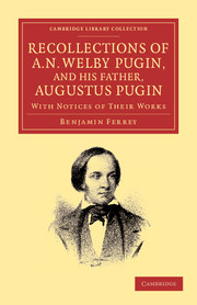 Recollections of A. N. Welby Pugin, and his Father, Augustus Pugin