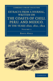 Extracts from a Journal, Written on the Coasts of Chili, Peru, and Mexico, in the Years 1820, 1821, 1822
