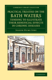 A Practical Treatise on the Bath Waters, Tending to Illustrate their Beneficial Effects in Chronic Diseases