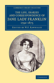 The Life, Diaries and Correspondence of Jane Lady Franklin 1792–1875