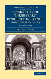 A Narrative of Three Years' Residence in France, Principally in the Southern Departments, from the Year 1802 to 1805