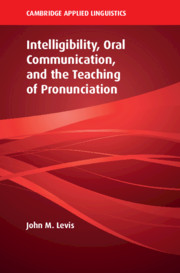 Intelligibility, Oral Communication, and the Teaching of Pronunciation