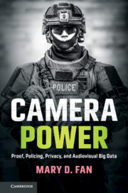 Camera power : proof, policing, privacy, and audiovisual big data