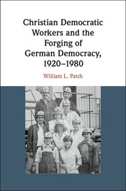 Christian Democratic Workers and the Forging of German Democracy, 1920–1980