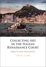 Collecting Art in the Italian Renaissance Court