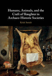 Humans, Animals and the Craft of Slaughter in Archaeo-Historic Societies