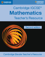 Cambridge IGCSE® Mathematics Core and Extended Cambridge Elevate Teacher's Resource
