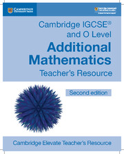 Cambridge IGCSE® and O Level Additional Mathematics Cambridge Elevate Teacher's Resource