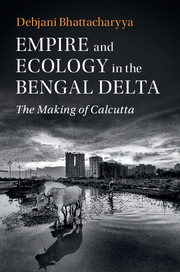 Empire and Ecology in the Bengal Delta