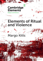Elements of Ritual and Violence by Margo Kitts
