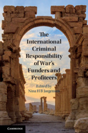 The International Criminal Responsibility of War's Funders and Profiteers