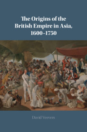 The Origins of the British Empire in Asia, 1600–1750