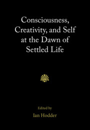 Consciousness, Creativity, and Self at the Dawn of Settled Life