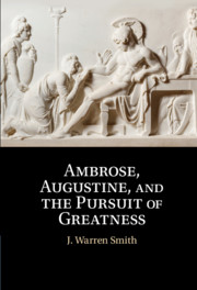 Ambrose, Augustine, and the Pursuit of Greatness
