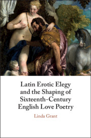 Latin Erotic Elegy and the Shaping of Sixteenth-Century English Love Poetry