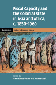 Fiscal Capacity and the Colonial State in Asia and Africa, c.1850–1960