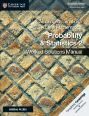 Cambridge International AS and A Level Mathematics Probability and Statistics 2 Worked Solutions Manual with Cambridge Elevate Edition