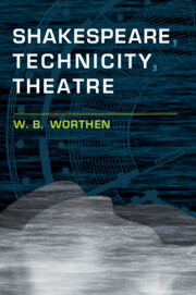 Shakespeare, Technicity, Theatre