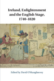 Ireland, Enlightenment and the English Stage, 1740-1820