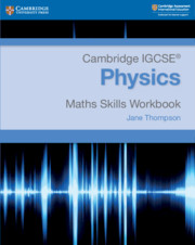 Cambridge IGCSE® Physics Maths Skills Workbook