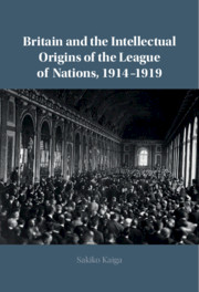 Britain and the Intellectual Origins of the League of Nations, 1914–1919
