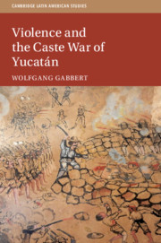 Violence and the Caste War of Yucatán