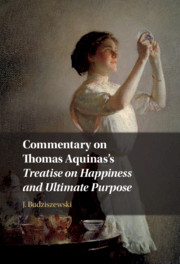 Commentary on Thomas Aquinas's <I>Treatise on Happiness and Ultimate Purpose</I>