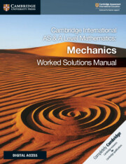 Cambridge International AS and A Level Mathematics Mechanics Worked Solutions Manual with Cambridge Elevate Edition