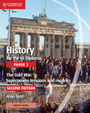 History for the IB Diploma Paper 2 The Cold War: Superpower Tensions and Rivalries
