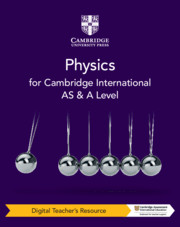 Cambridge International AS & A Level Physics Digital Teacher's Resource