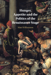 Hunger, Appetite and the Politics of the Renaissance Stage
