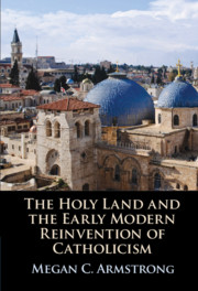 The Holy Land and the Early Modern Reinvention of Catholicism