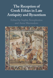 The Reception of Greek Ethics in Late Antiquity and Byzantium
