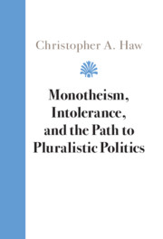Monotheism, Intolerance, and the Path to Pluralistic Politics