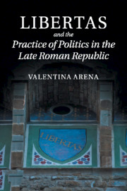 Libertas and the Practice of Politics in the Late Roman Republic