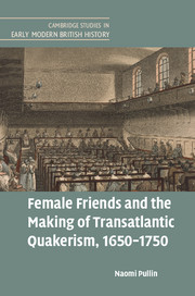 Female Friends and the Making of Transatlantic Quakerism, 1650–1750
