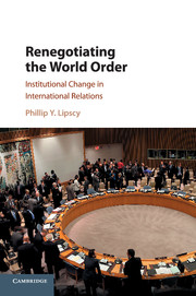 Renegotiating the World Order by Phillip Y  Lipscy