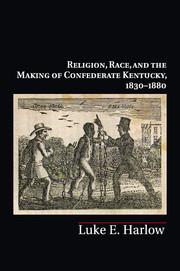 Religion, Race, and the Making of Confederate Kentucky, 1830–1880