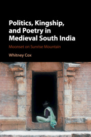 Politics, Kingship, and Poetry in Medieval South India